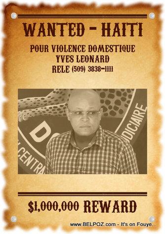 FLASH: Haiti - Yves Leonard - Haiti's Most Wanted - Recherché par la police pour Violence Domestique (AUDIO)