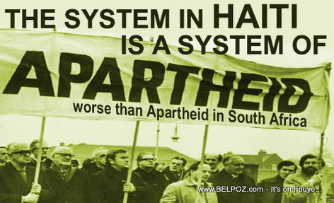 The System in Haiti: A system of Apartheid worse than Apartheid in South Africa