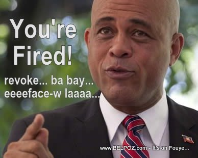 President Michel Martelly - You're Fired