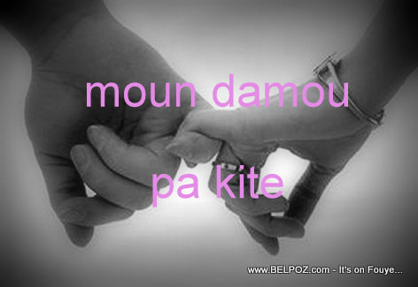 Moun Damou Pa Kite - Haitian Saying...