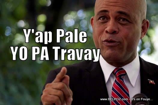 Haiti President Michel Martelly - Yap pale yo PA travay